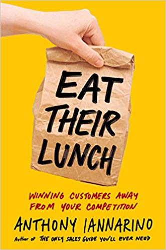 Eat Their Lunch - Anthony Iannarino